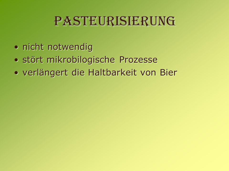 Pasteurisierung nicht notwendig stört mikrobilogische Prozesse