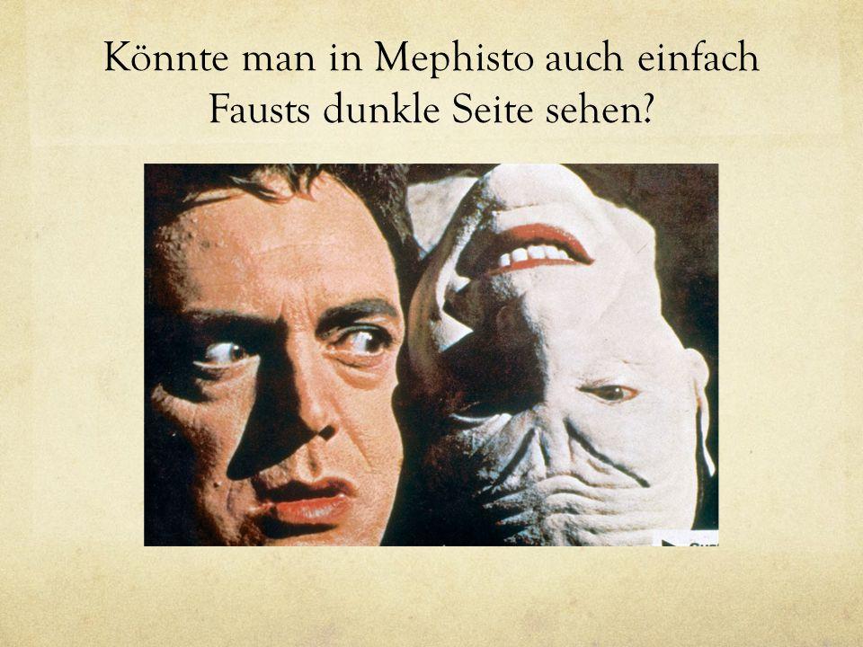 Könnte man in Mephisto auch einfach Fausts dunkle Seite sehen