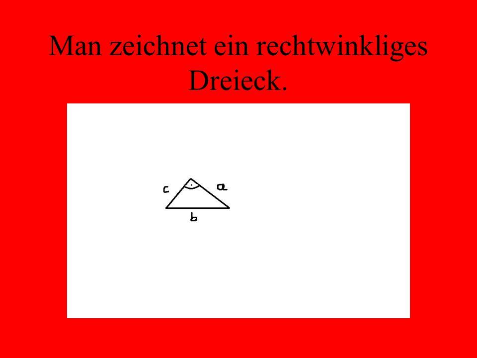 Man zeichnet ein rechtwinkliges Dreieck.