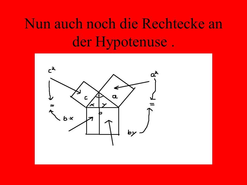 Nun auch noch die Rechtecke an der Hypotenuse .