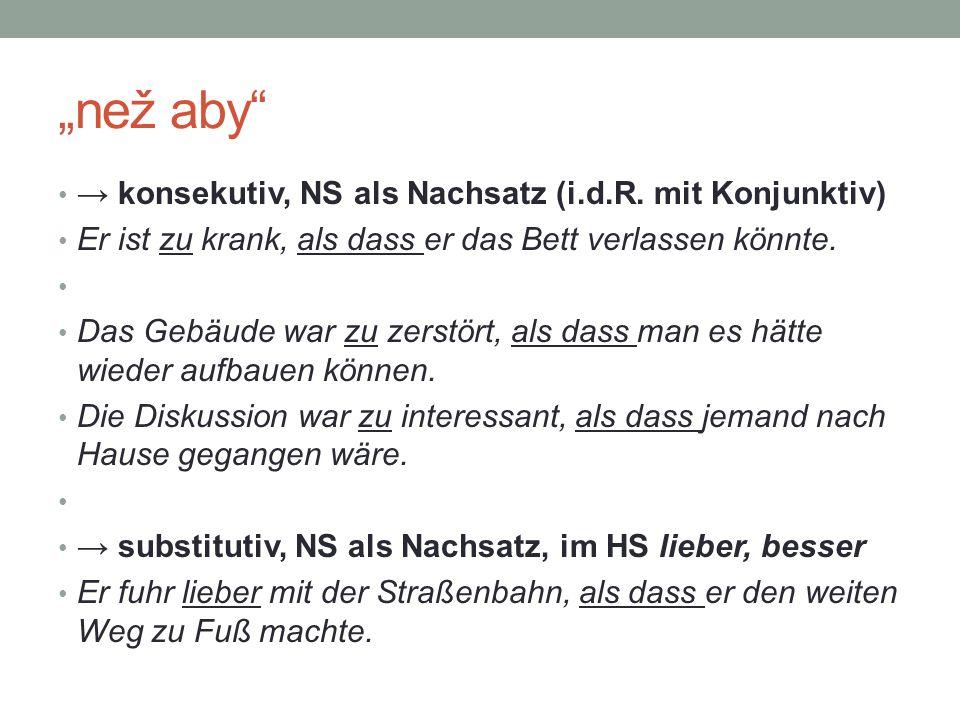 """než aby → konsekutiv, NS als Nachsatz (i.d.R. mit Konjunktiv)"