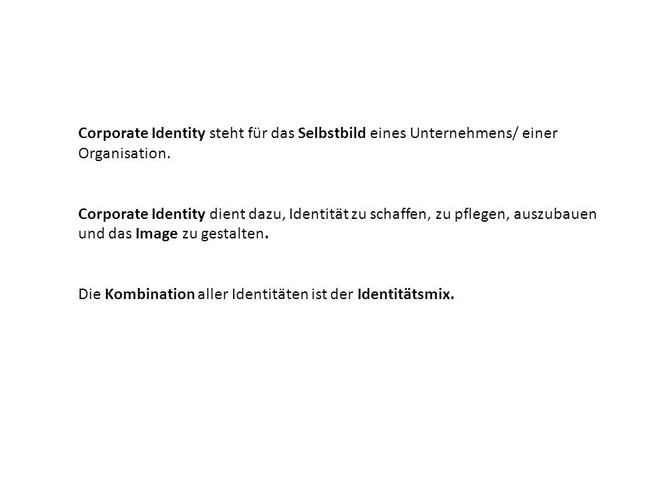 Corporate Identity steht für das Selbstbild eines Unternehmens/ einer Organisation.