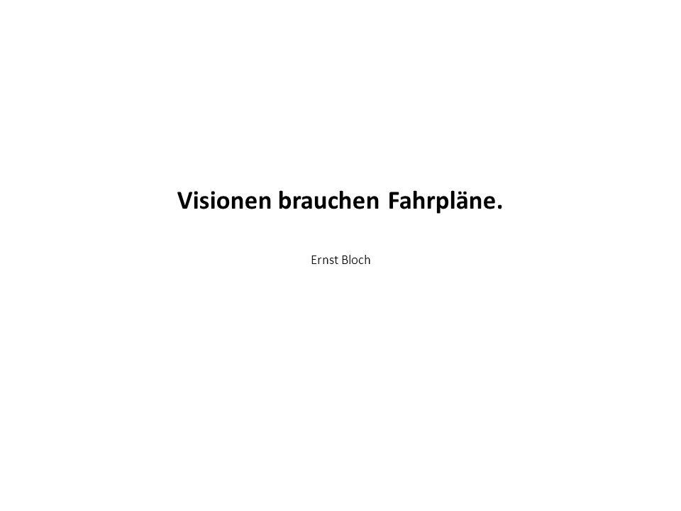 Visionen brauchen Fahrpläne.