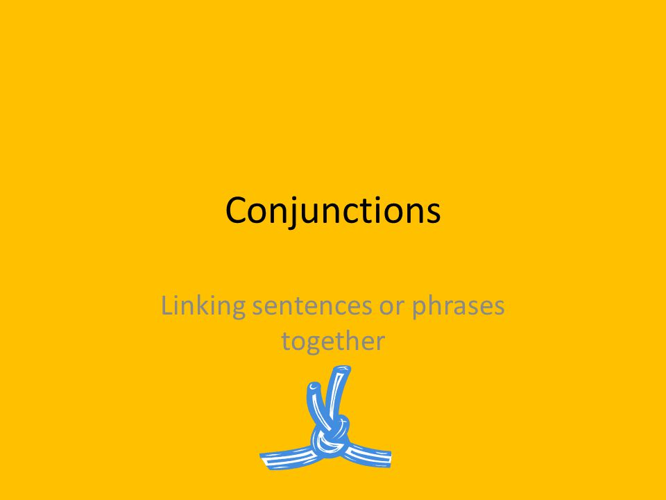 Linking sentences or phrases together
