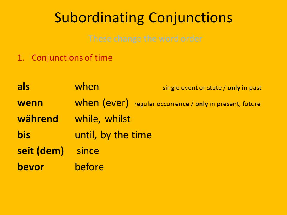 Subordinating Conjunctions These change the word order