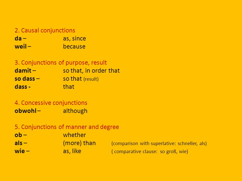 2. Causal conjunctions da – as, since weil – because 3