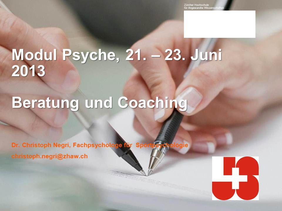 Modul Psyche, 21. – 23. Juni 2013 Beratung und Coaching