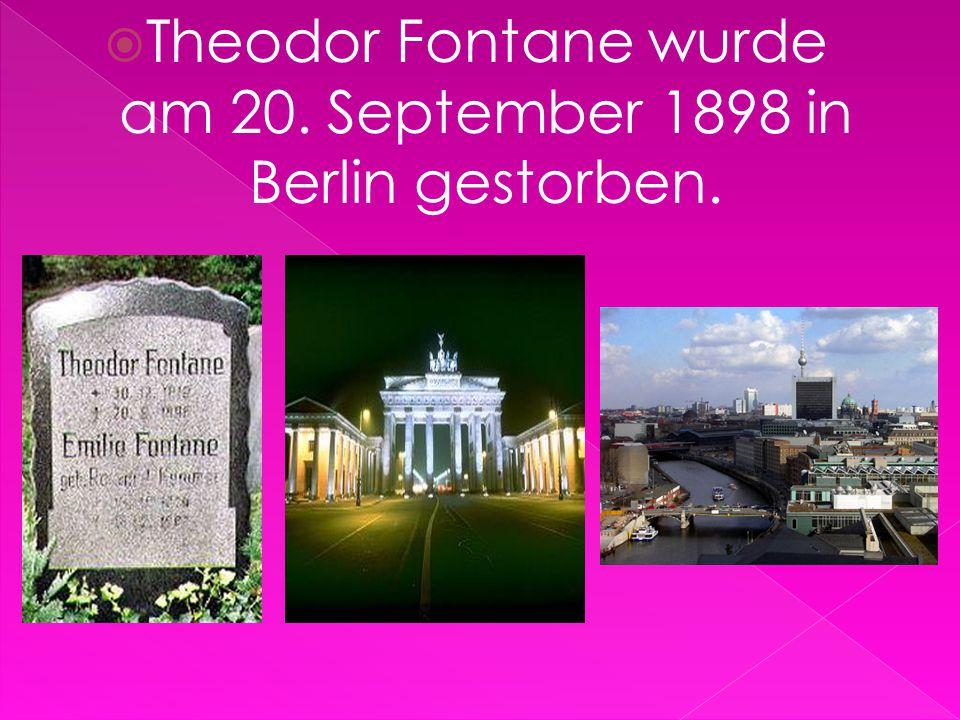 Theodor Fontane wurde am 20. September 1898 in Berlin gestorben.