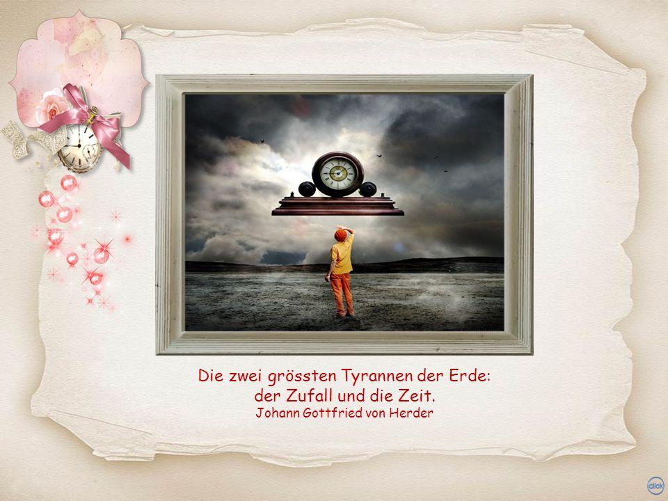 Die zwei grössten Tyrannen der Erde: der Zufall und die Zeit.