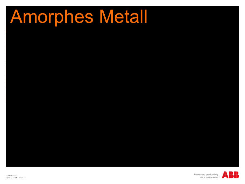 Amorphes Metall © ABB Group April 11, 2017 | Slide 33