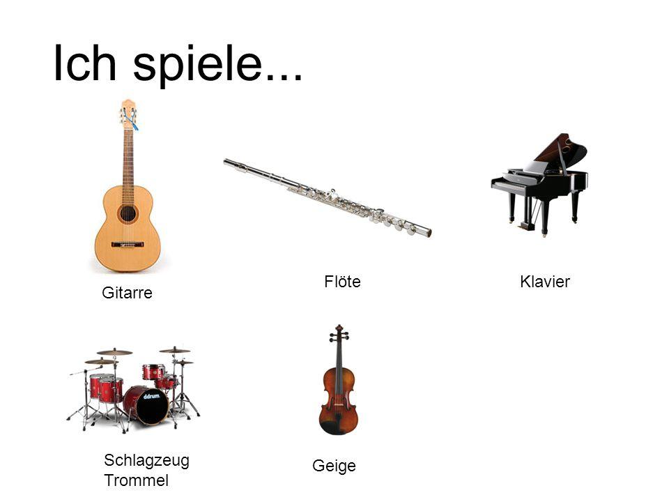 Ich spiele... Flöte Klavier Gitarre Schlagzeug Trommel Geige