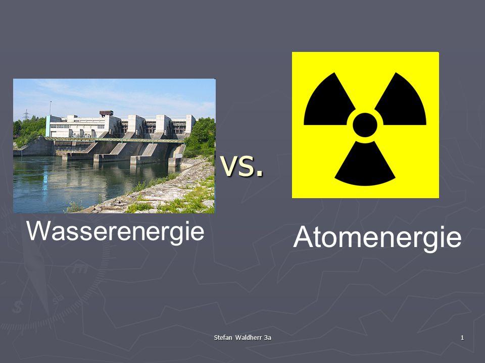 vs. Wasserenergie Atomenergie Stefan Waldherr 3a