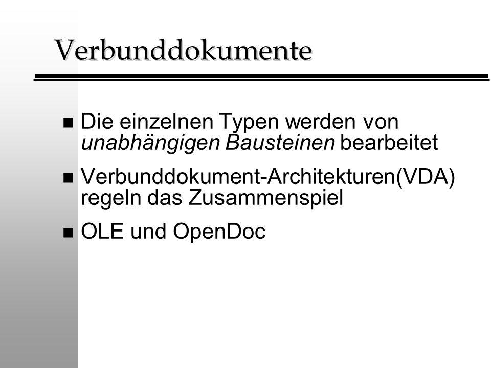 Verbunddokumente Die einzelnen Typen werden von unabhängigen Bausteinen bearbeitet. Verbunddokument-Architekturen(VDA) regeln das Zusammenspiel.