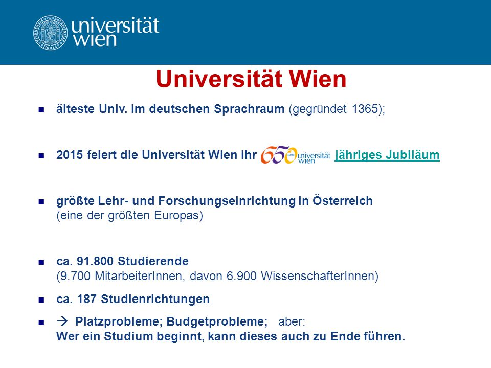 Universität Wien älteste Univ. im deutschen Sprachraum (gegründet 1365);