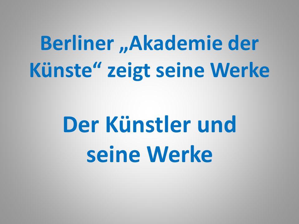 """Berliner """"Akademie der Künste zeigt seine Werke"""