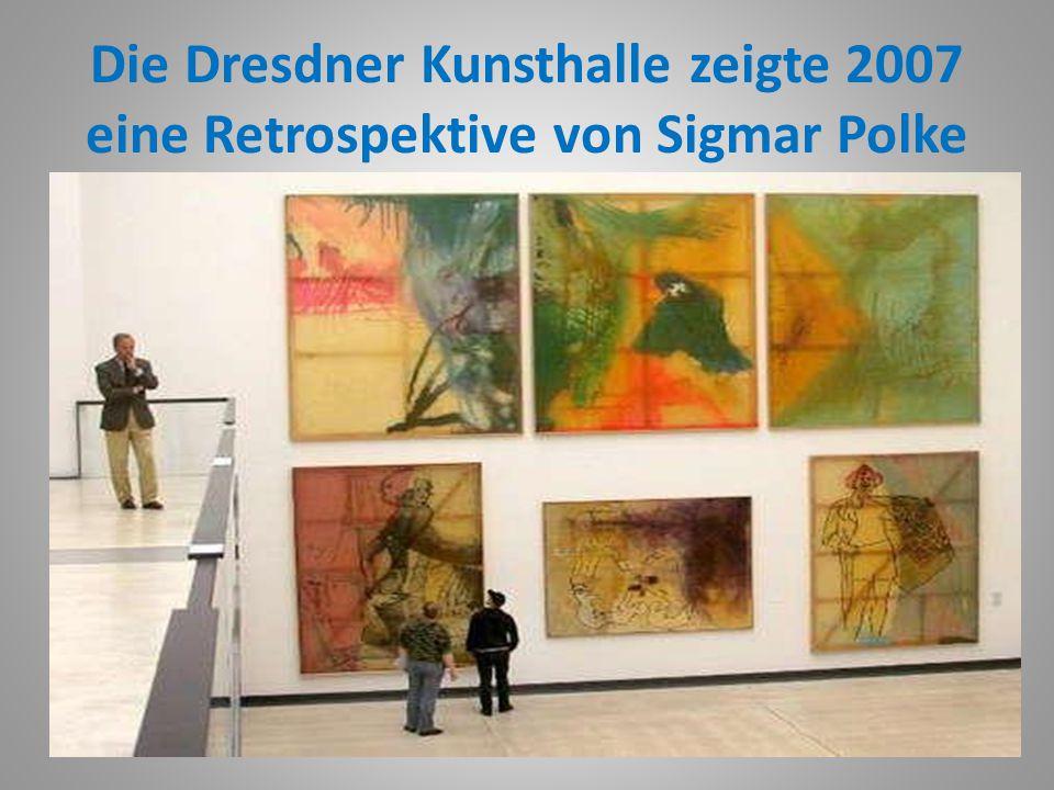 Die Dresdner Kunsthalle zeigte 2007 eine Retrospektive von Sigmar Polke