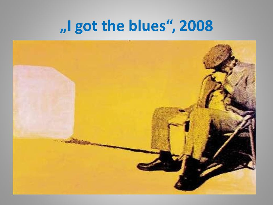 """I got the blues , 2008"
