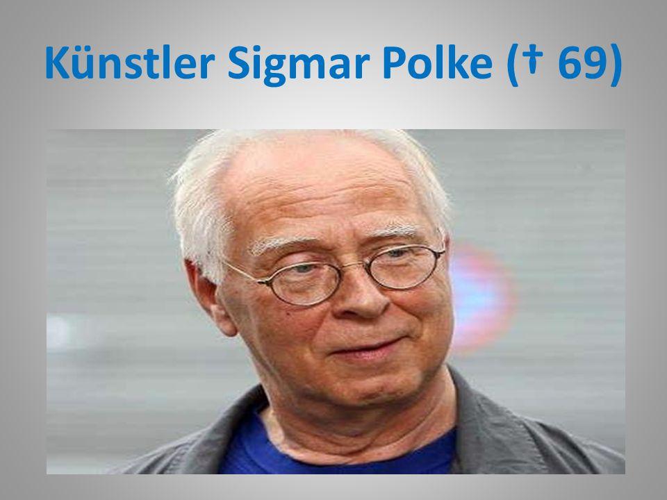 Künstler Sigmar Polke († 69)