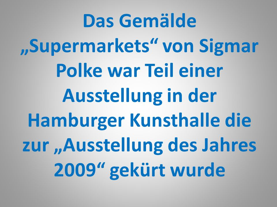 """Das Gemälde """"Supermarkets von Sigmar Polke war Teil einer Ausstellung in der Hamburger Kunsthalle die zur """"Ausstellung des Jahres 2009 gekürt wurde"""