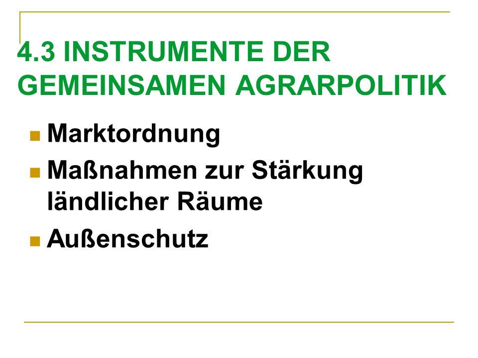 4.3 INSTRUMENTE DER GEMEINSAMEN AGRARPOLITIK