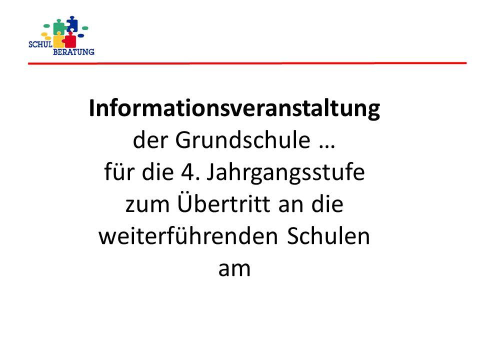 Informationsveranstaltung der Grundschule … für die 4. Jahrgangsstufe