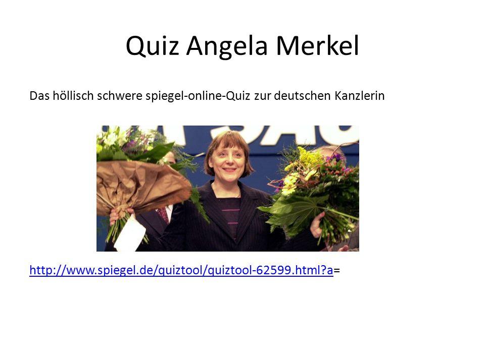 Quiz Angela Merkel Das höllisch schwere spiegel-online-Quiz zur deutschen Kanzlerin http://www.spiegel.de/quiztool/quiztool-62599.html a=