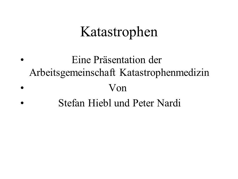 Katastrophen Eine Präsentation der Arbeitsgemeinschaft Katastrophenmedizin.