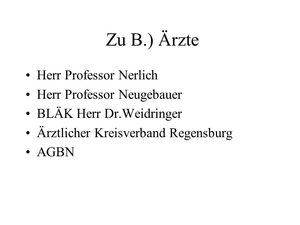 Zu B.) Ärzte Herr Professor Nerlich Herr Professor Neugebauer