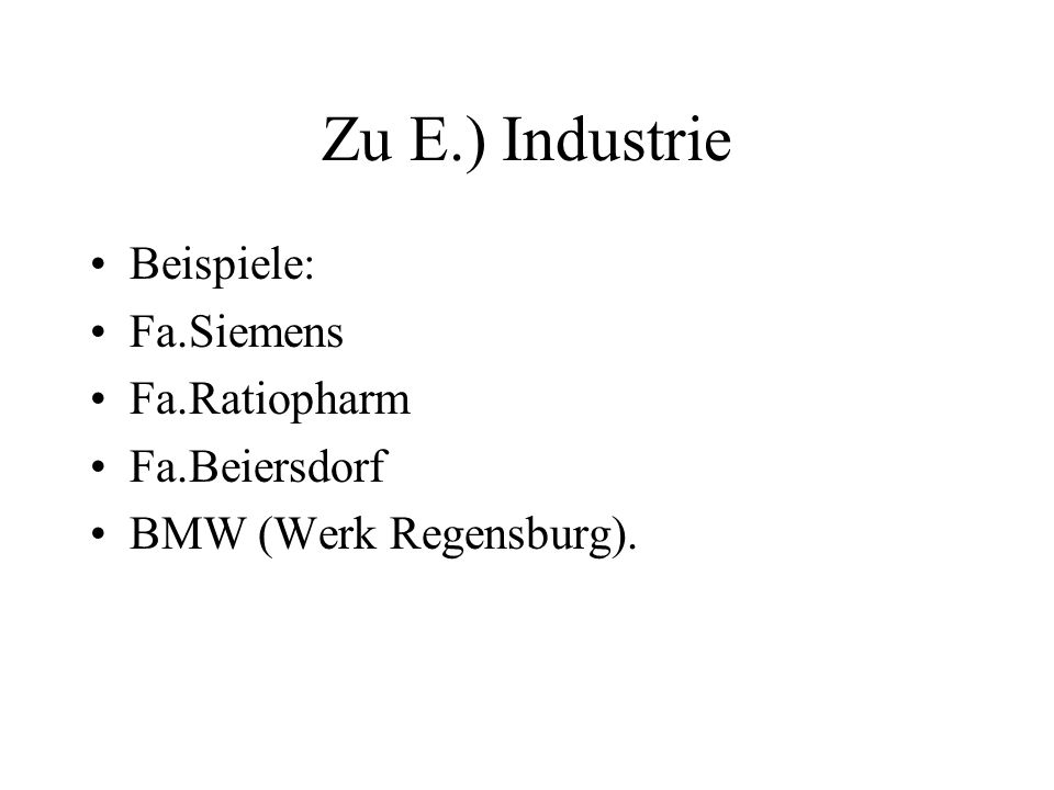 Zu E.) Industrie Beispiele: Fa.Siemens Fa.Ratiopharm Fa.Beiersdorf