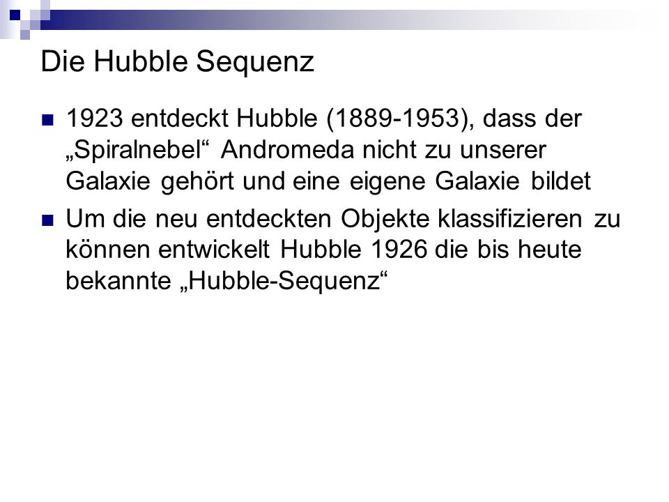 """Die Hubble Sequenz 1923 entdeckt Hubble (1889-1953), dass der """"Spiralnebel Andromeda nicht zu unserer Galaxie gehört und eine eigene Galaxie bildet."""