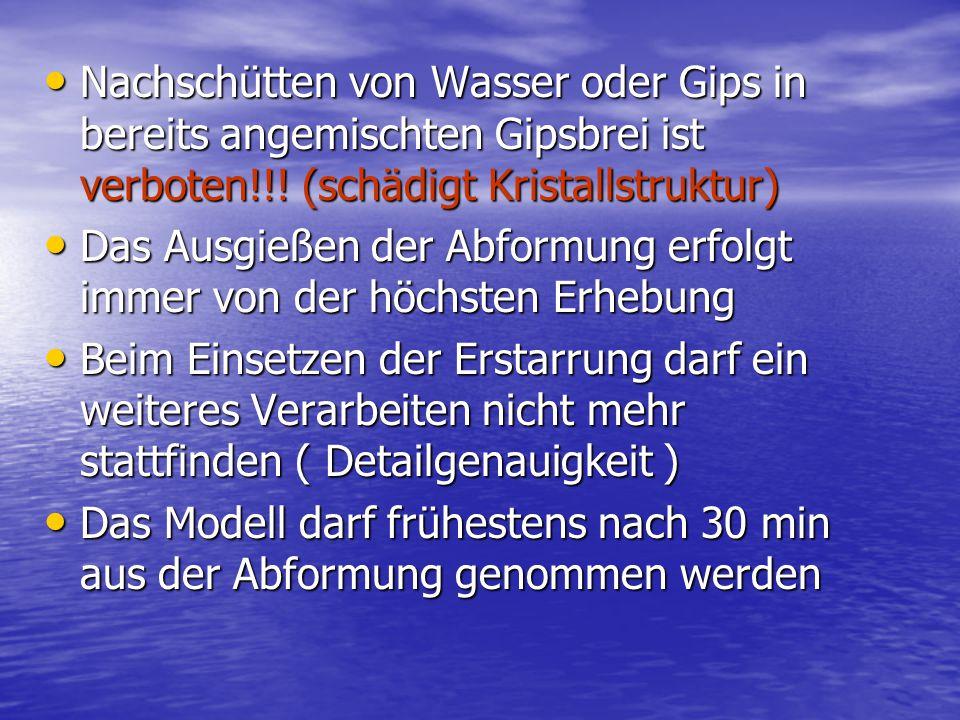 Nachschütten von Wasser oder Gips in bereits angemischten Gipsbrei ist verboten!!! (schädigt Kristallstruktur)