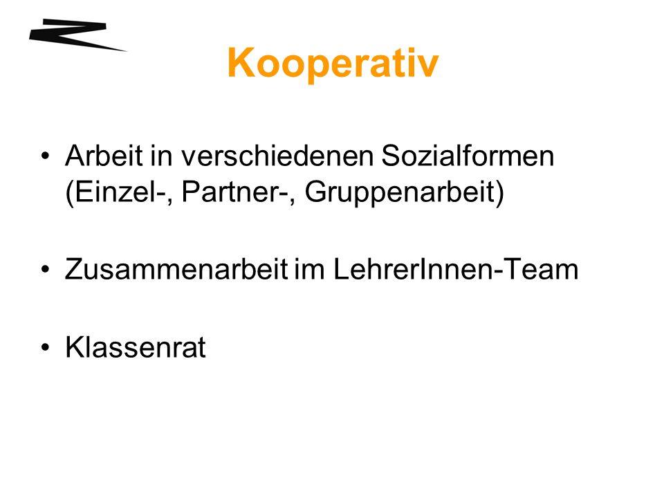 Kooperativ Arbeit in verschiedenen Sozialformen (Einzel-, Partner-, Gruppenarbeit) Zusammenarbeit im LehrerInnen-Team.