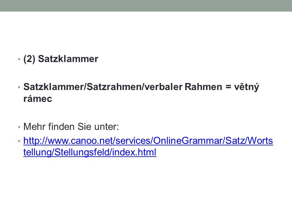 (2) Satzklammer Satzklammer/Satzrahmen/verbaler Rahmen = větný rámec. Mehr finden Sie unter: