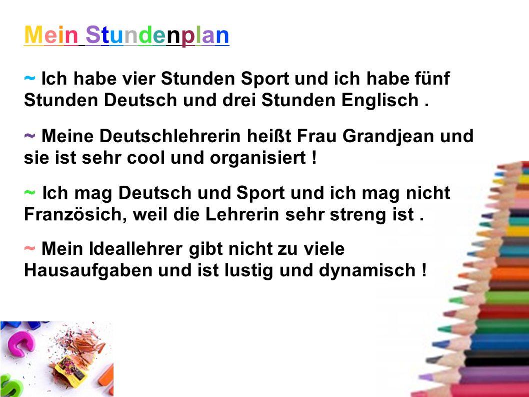 Mein Stundenplan ~ Ich habe vier Stunden Sport und ich habe fünf Stunden Deutsch und drei Stunden Englisch .