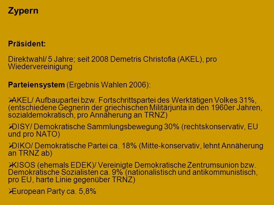 Zypern Präsident: Direktwahl/ 5 Jahre; seit 2008 Demetris Christofia (AKEL), pro Wiedervereinigung.