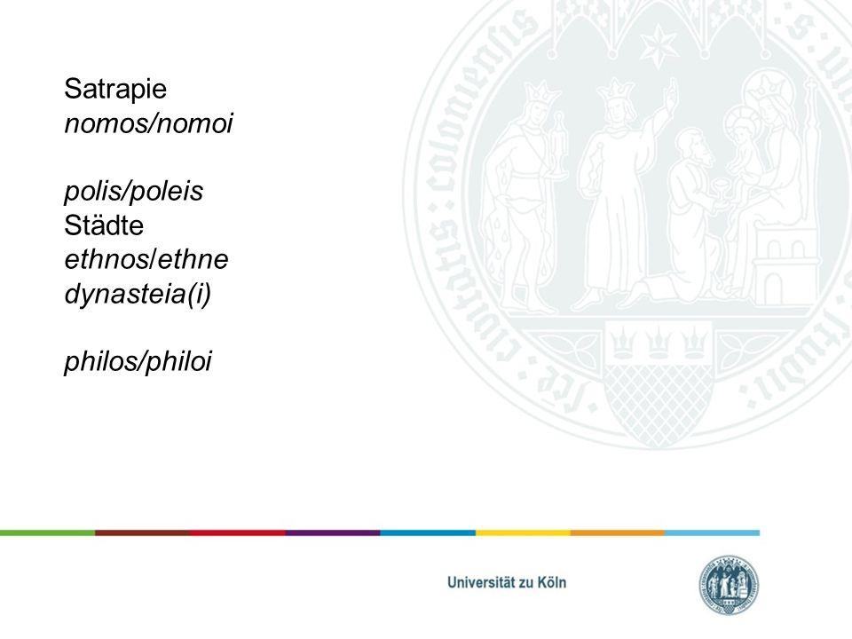 Satrapie nomos/nomoi polis/poleis Städte ethnos/ethne dynasteia(i) philos/philoi