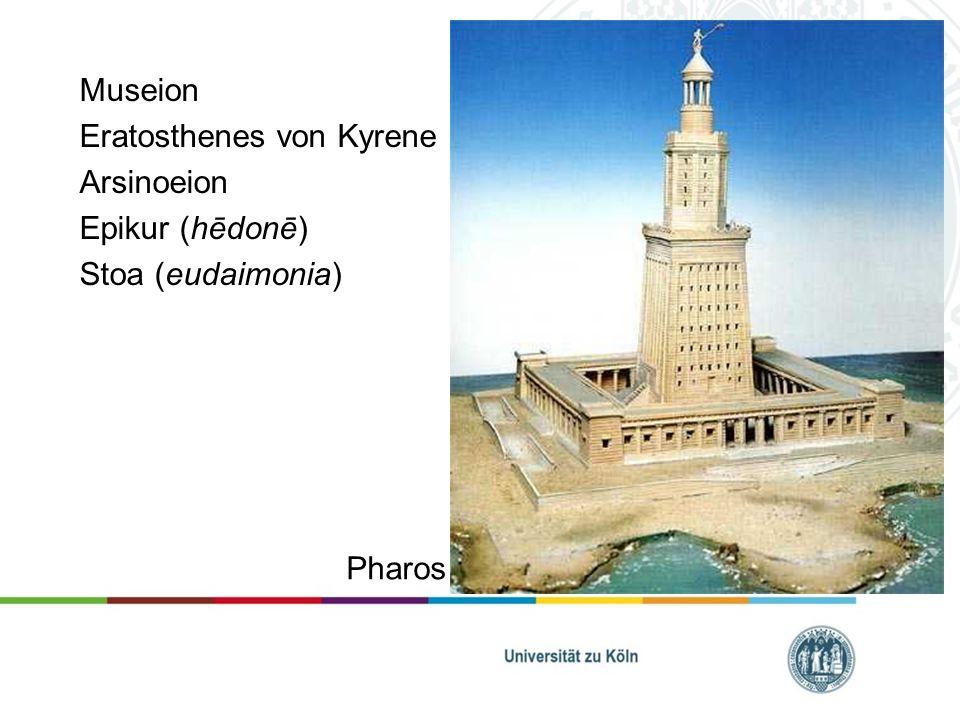 Museion Eratosthenes von Kyrene Arsinoeion Epikur (hēdonē) Stoa (eudaimonia) Pharos