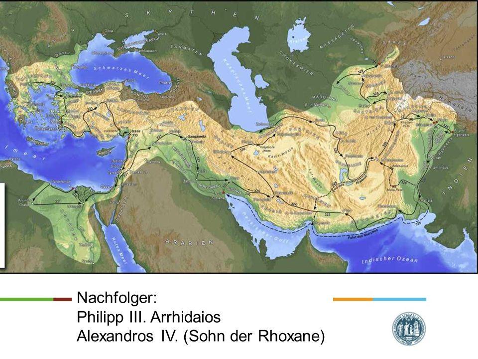 Nachfolger: Philipp III. Arrhidaios Alexandros IV. (Sohn der Rhoxane)