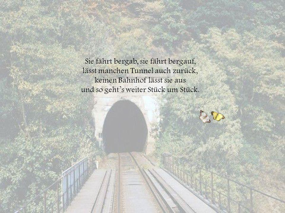 Sie fährt bergab, sie fährt bergauf, lässt manchen Tunnel auch zurück, keinen Bahnhof lässt sie aus und so geht's weiter Stück um Stück.