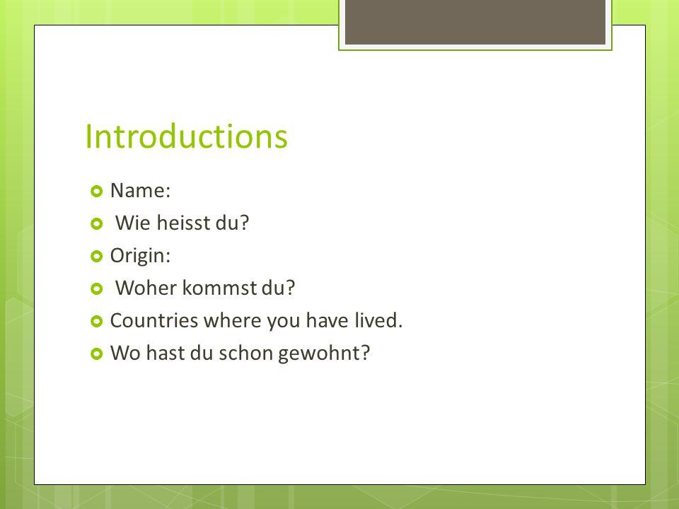 Introductions Name: Wie heisst du Origin: Woher kommst du