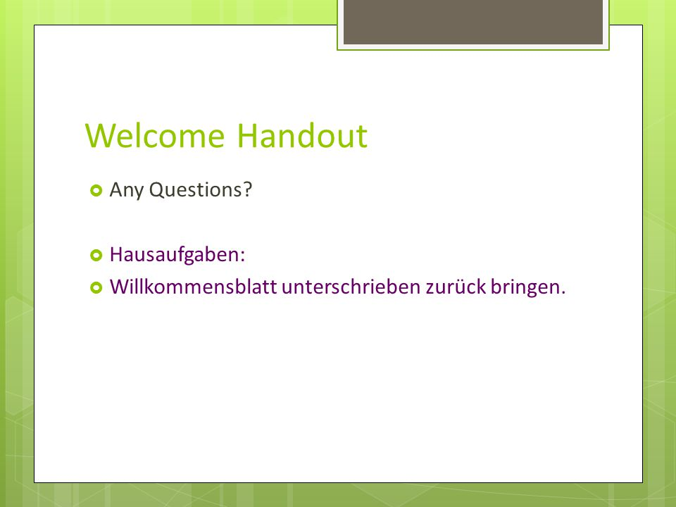 Welcome Handout Any Questions Hausaufgaben: