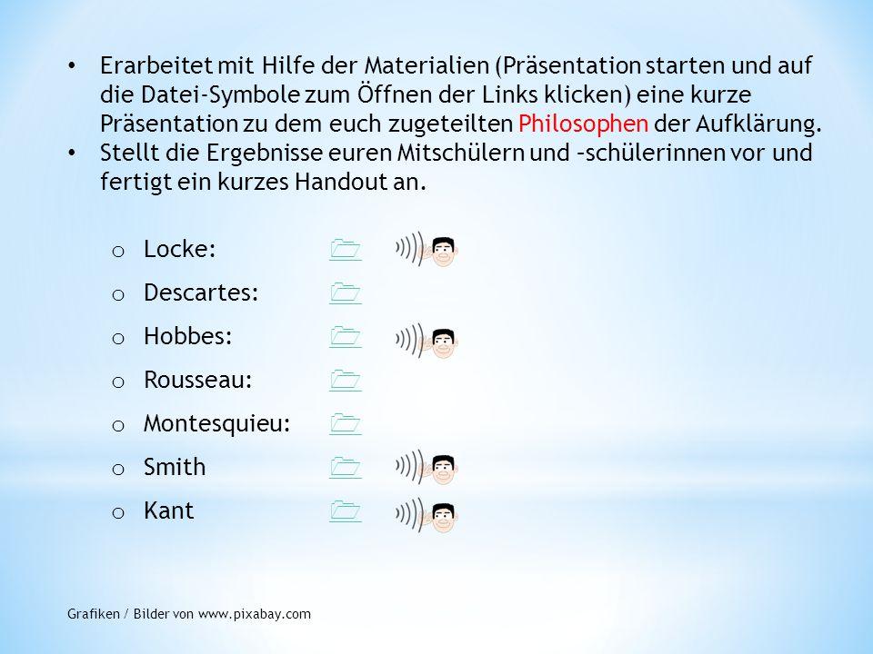 Erarbeitet mit Hilfe der Materialien (Präsentation starten und auf die Datei-Symbole zum Öffnen der Links klicken) eine kurze Präsentation zu dem euch zugeteilten Philosophen der Aufklärung.