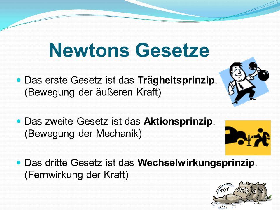 Newtons Gesetze Das erste Gesetz ist das Trägheitsprinzip. (Bewegung der äußeren Kraft)