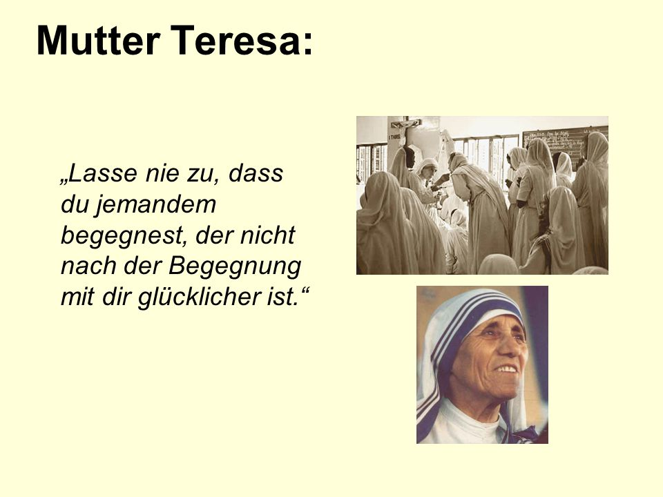 """Mutter Teresa: """"Lasse nie zu, dass du jemandem begegnest, der nicht nach der Begegnung mit dir glücklicher ist."""