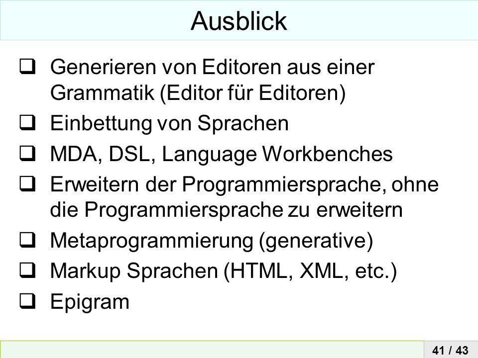 AusblickGenerieren von Editoren aus einer Grammatik (Editor für Editoren) Einbettung von Sprachen. MDA, DSL, Language Workbenches.