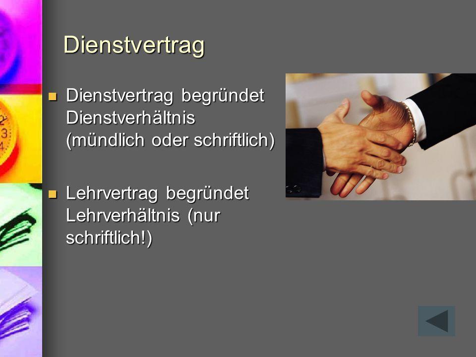Dienstvertrag Dienstvertrag begründet Dienstverhältnis (mündlich oder schriftlich) Lehrvertrag begründet Lehrverhältnis (nur schriftlich!)