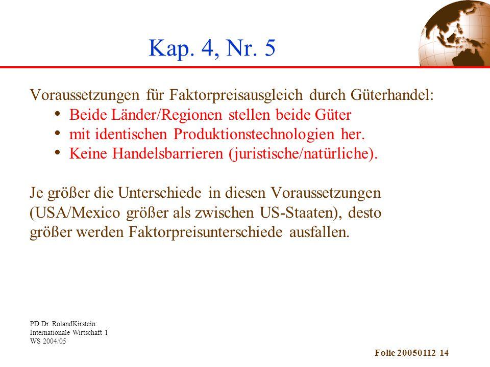 Kap. 4, Nr. 5 Voraussetzungen für Faktorpreisausgleich durch Güterhandel: Beide Länder/Regionen stellen beide Güter.