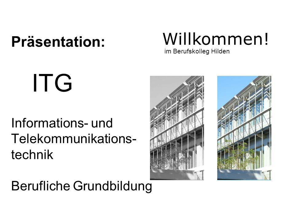 Willkommen! Präsentation: ITG Informations- und Telekommunikations-technik Berufliche Grundbildung.