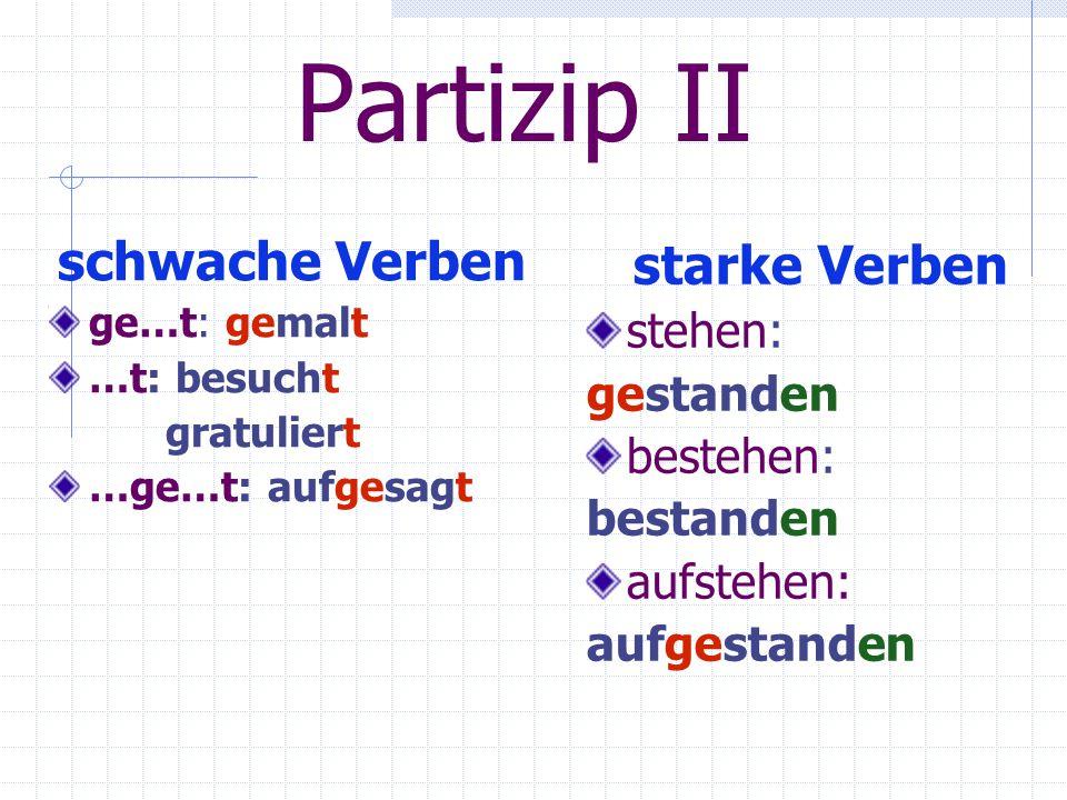 Partizip II schwache Verben starke Verben stehen: gestanden bestehen: