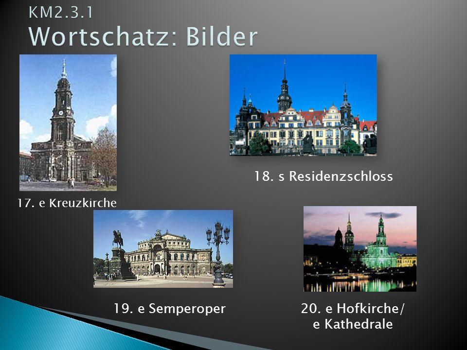 KM2.3.1 Wortschatz: Bilder 18. s Residenzschloss 19. e Semperoper